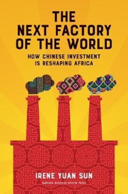 The Next Factory of the WorldHow Chinese Investment Is Reshaping Africa