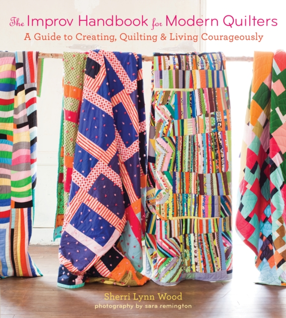The Improv Handbook for Modern Quilters: A Practical Guide for Creating, Quilting, and Living Spontaneously