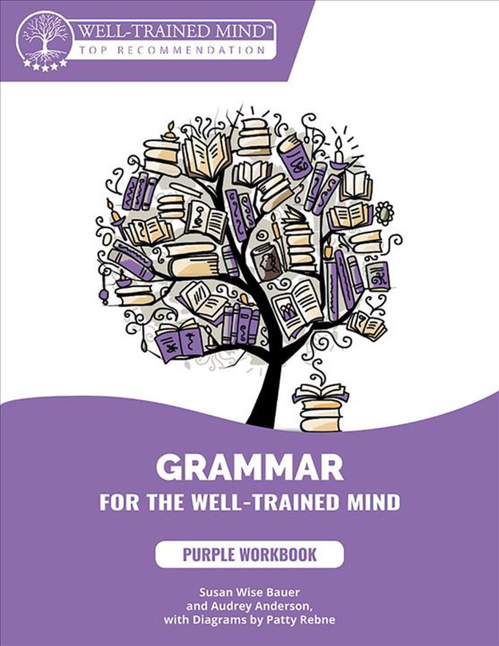 Grammar for the Well-Trained Mind: Student Workbook 1: A Complete Course for Young Writers, Aspiring Rhetoricians, and Anyone Else Who Needs to Understand How English Works