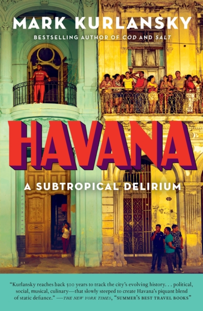 Havana: A Subtropical Delirium by Mark Kurlansky, ISBN: 9781632863928