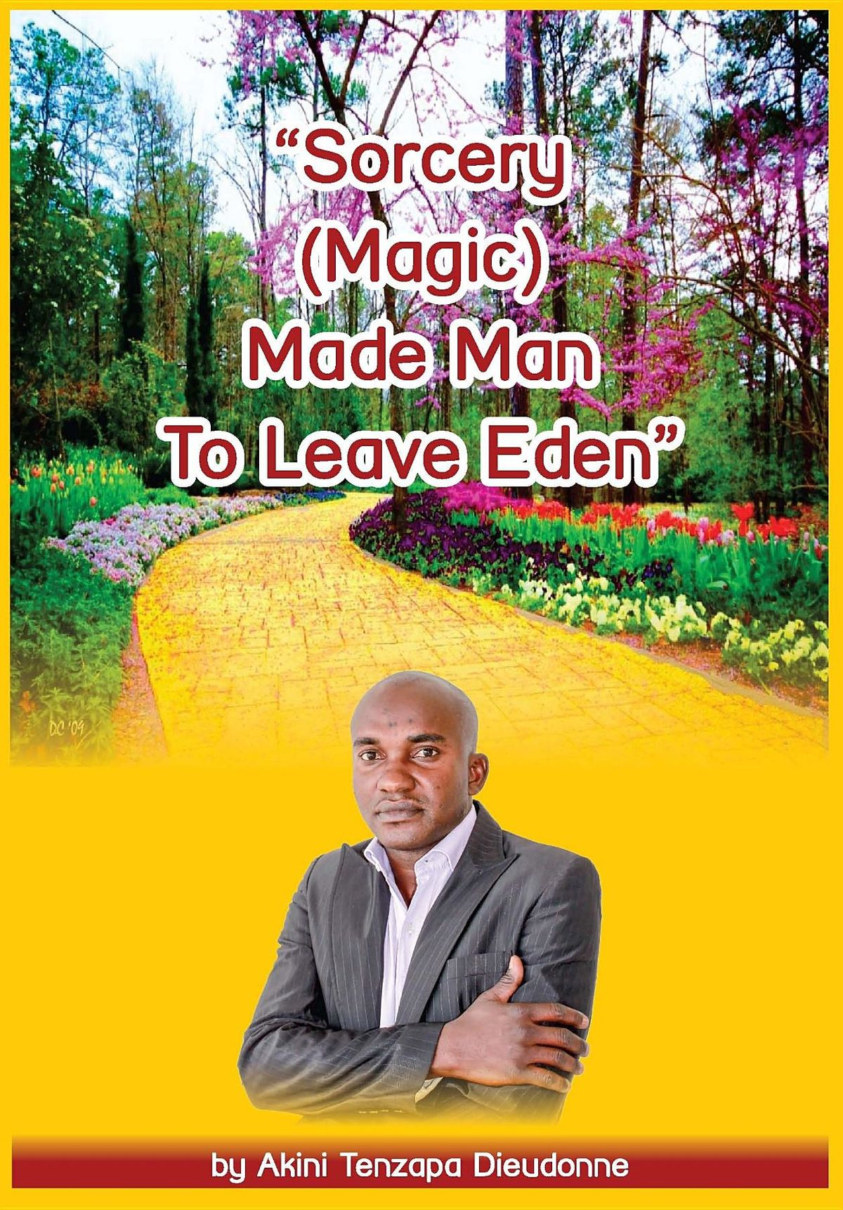 Sorcery(magic)Made Man To Leave Eden by Akini Tenzapa Dieudonne, ISBN: 9780620806725