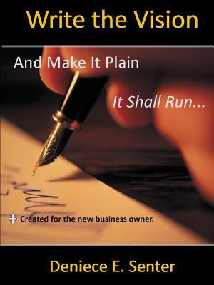 Write the Vision and Make It Plain by Deniece E. Senter, ISBN: 9781105065224
