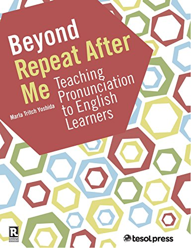 Beyond Repeat After Me: Teaching Pronunciation to ELLs by Marla Tritch Yoshida, ISBN: 9781942799467
