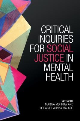 Critical Inquiries for Social Justice in Mental Health by Marina Morrow, ISBN: 9781442649200