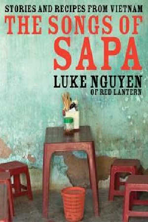 The Songs of Sapa by Luke Nguyen, ISBN: 9781741964653