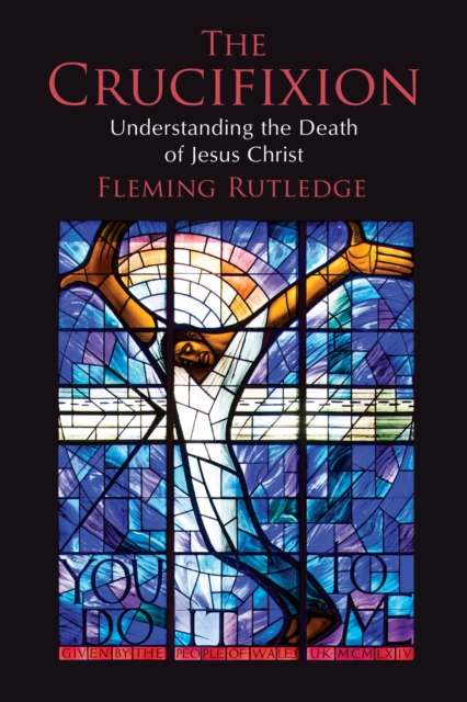 The Crucifixion: Understanding the Death of Jesus Christ by Fleming Rutledge, ISBN: 9780802875341