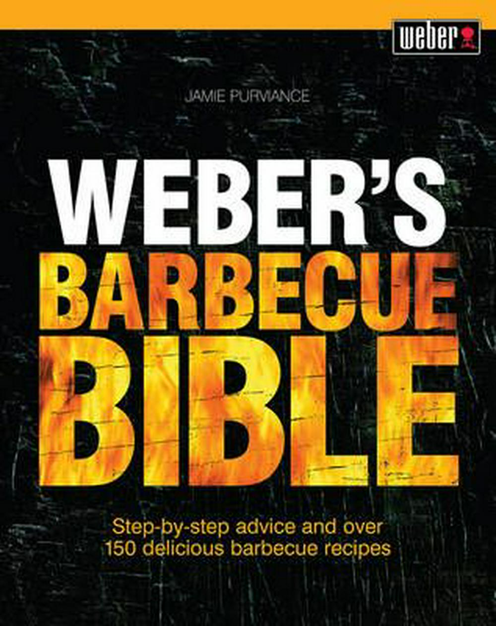 Weber's Barbecue BibleStep-By-Step Advice and Over 150 Delicious Barb...