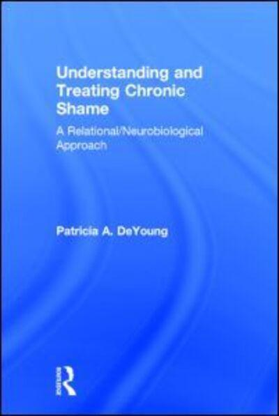 Understanding and Treating Chronic ShameA Relational/Neurobiological Approach
