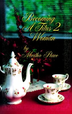 Becoming a Titus II Woman by Martha Peace, ISBN: 9781885904171