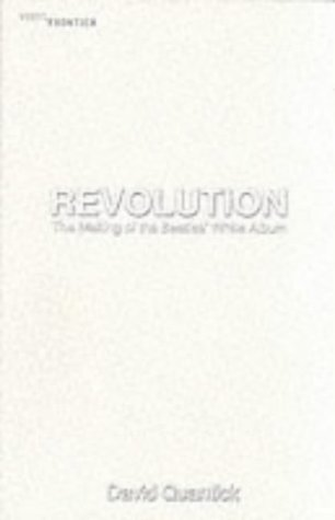 Revolution: the Making of the Beatles' White Album (The vinyl frontier) by Quantick, David, ISBN: 9781903318553