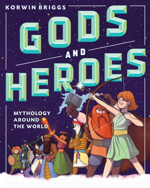 Gods and Heroes: Amazing Myths from Around the World
