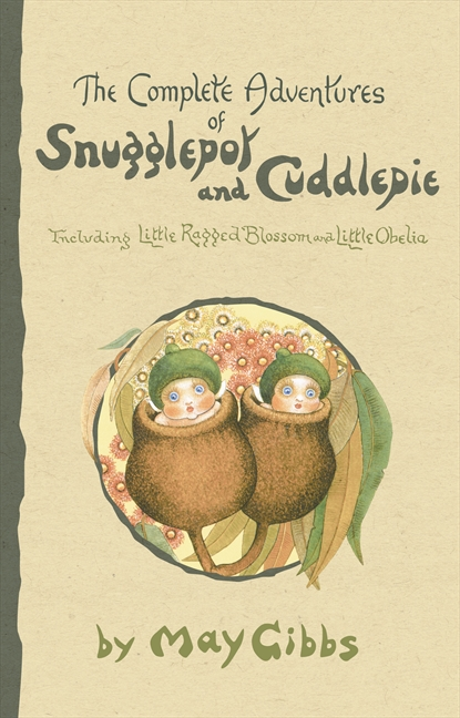 The Complete Adventures of Snugglepot and Cuddlepie by May Gibbs, ISBN: 9780732284299