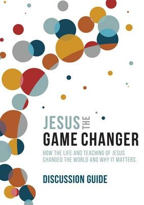 Jesus the Game Changer (Discussion Guide) by Karl Faase, ISBN: 9781780781815