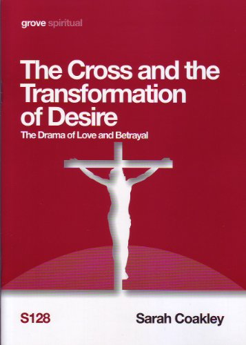 The Cross and the Transformation of Desire: The Drama of Love and Betrayal by Sarah Coakley, ISBN: 9781851748921