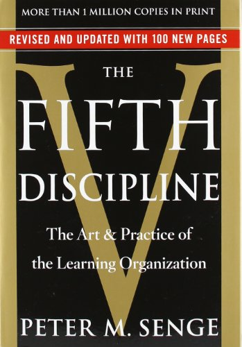 The Fifth Discipline: The Art & Practice of The Learning Organization by Peter M. Senge, ISBN: 9780385517829