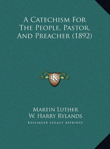 A Catechism for the People, Pastor, and Preacher (1892)