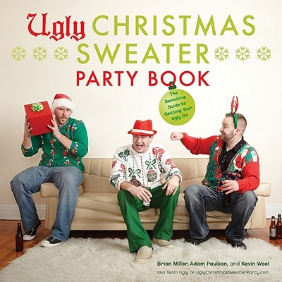 Ugly Christmas Sweater Party Book by Brian Miller, ISBN: 9780810997523