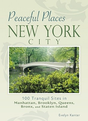 100 Peaceful Places: New York City: Where to Find Tranquility in Manhattan, Brooklyn, Bronx, Queens, and Staten Island