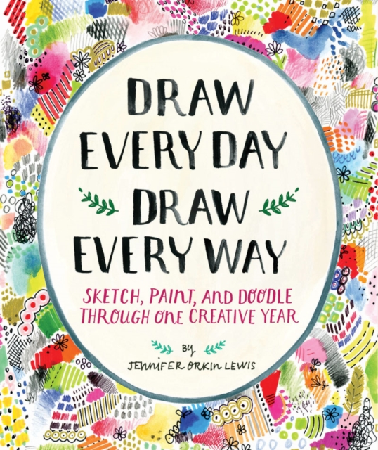 Draw Every Day, Draw Every Way (Guided Sketchbook)Sketch, Paint, and Doodle Through One Creative ... by Jennifer Orkin Lewis, ISBN: 9781419720147
