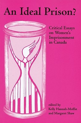 An Ideal Prison?: Critical Essays on Women's Imprisonment in Canada