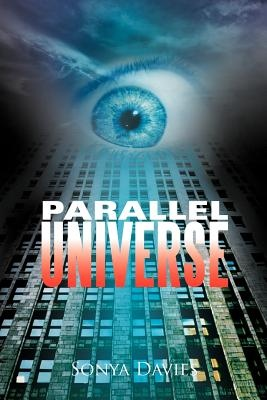 Parallel Universe by Sonya Davies, ISBN: 9781479725700
