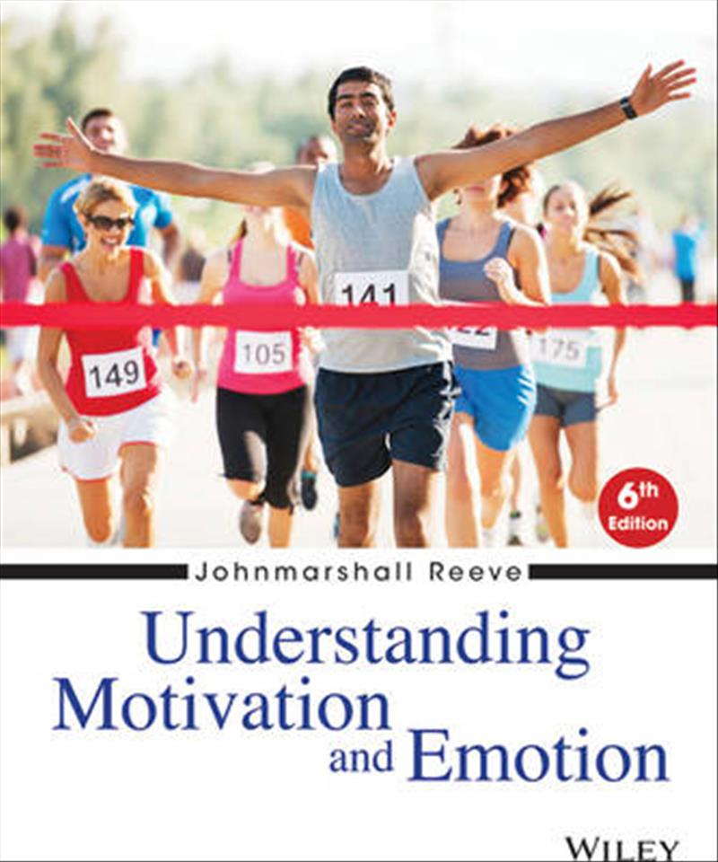 Understanding Motivation and Emotion by Johnmarshall Reeve, ISBN: 9781118517796