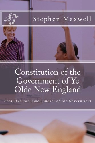 Constitution of the Government of Ye Olde New England: Preamble and Amendments of the Government