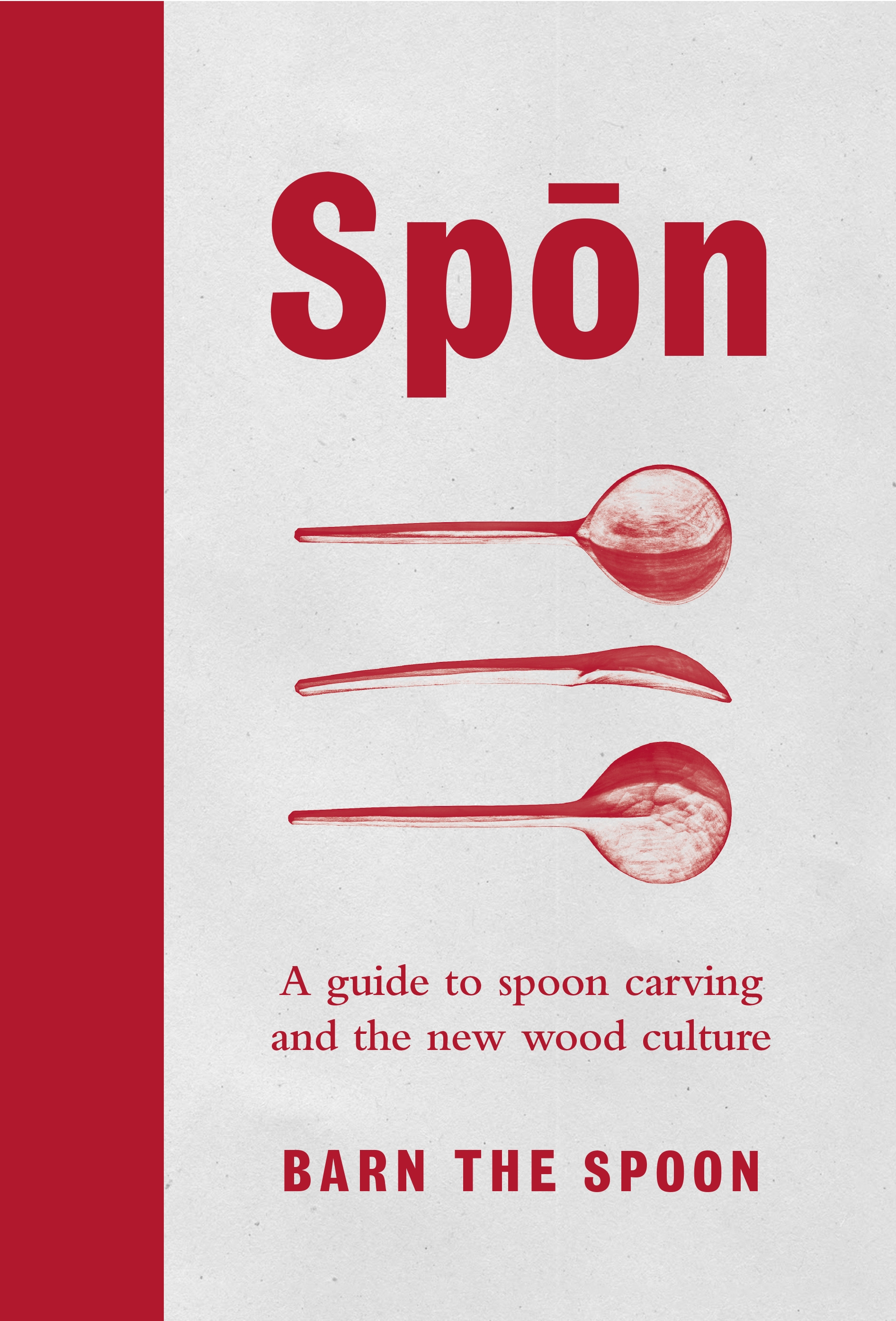Spon: A Guide to Spoon Carving and the New Wood Culture by Barn The Spoon, ISBN: 9780753545973