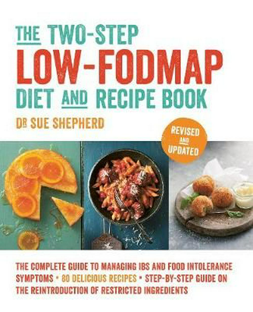 The Two-Step Low-FODMAP Diet and Recipe BookRevised and Updated by Dr Sue Shepherd,Sue Shepherd, ISBN: 9781760555375