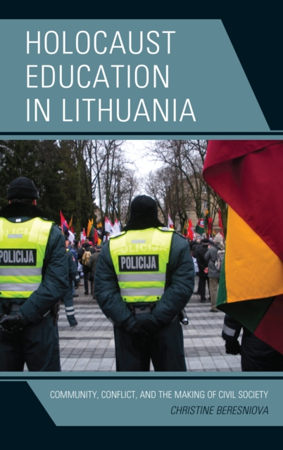 Holocaust Education in LithuaniaCommunity, Conflict, and the Making of Civil So...