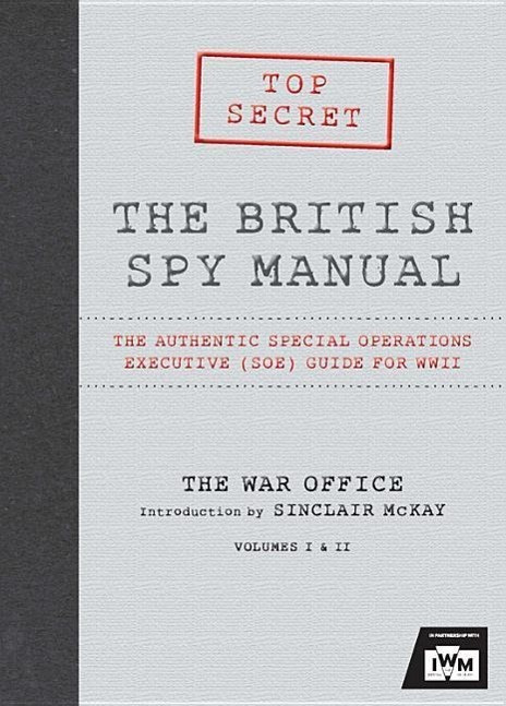 The British Spy Manual: The Authentic Special Operations Executive (SOE) Guide for WWII