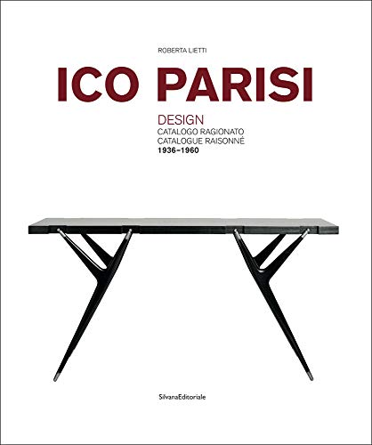 Ico Parisi: Design: Catalogue Raisonnee 1936-1960