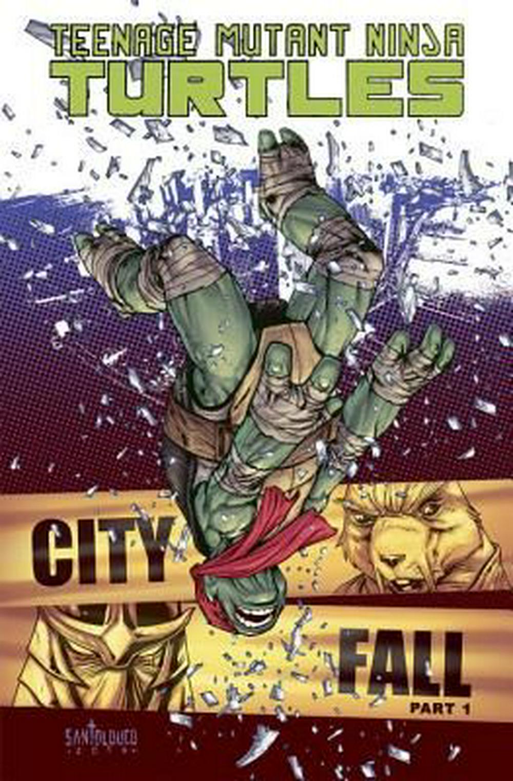Teenage Mutant Ninja Turtles: City Fall Volume 6, Part 1 by Mateus Santolouco, ISBN: 9781613777831