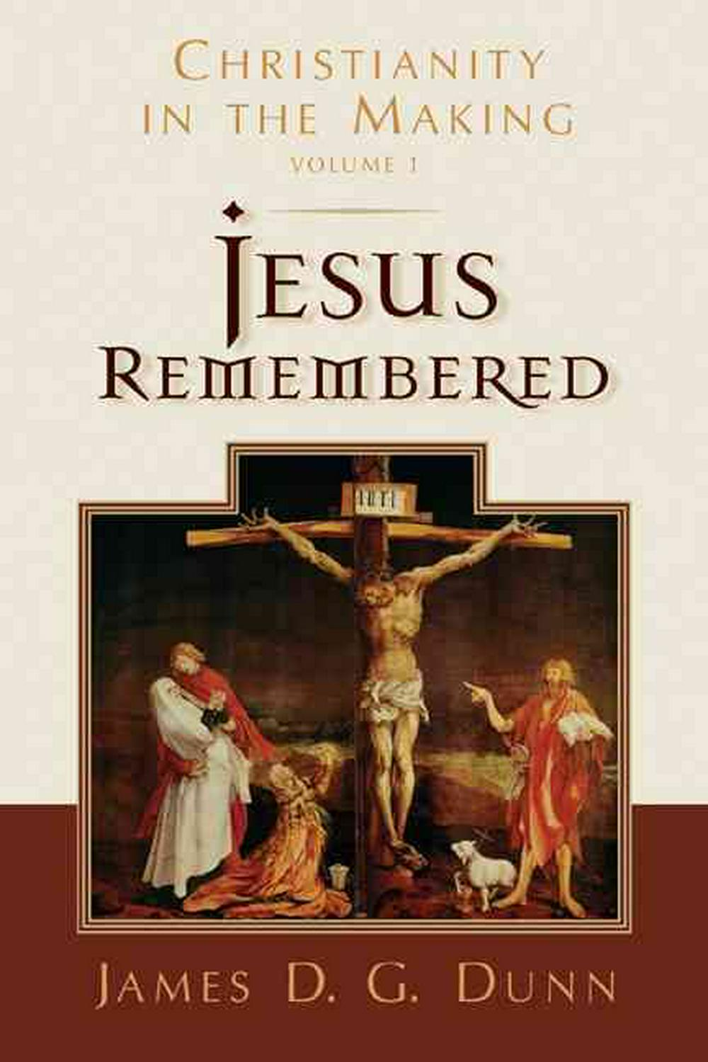 Jesus Remembered: Christianity in the Making v. 1 by Dunn, ISBN: 9780802839312