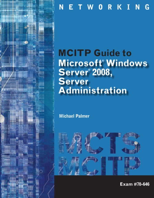 MCITP Guide to Microsoft Windows Server 2008 Administration, Exam #70-646 by Michael Palmer, ISBN: 9781423902386