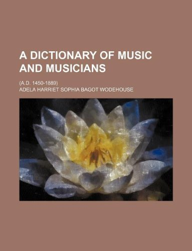 A Dictionary of Music and Musicians; (A.D. 1450-1889)