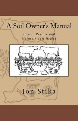 A Soil Owner's ManualHow to Restore and Maintain Soil Health
