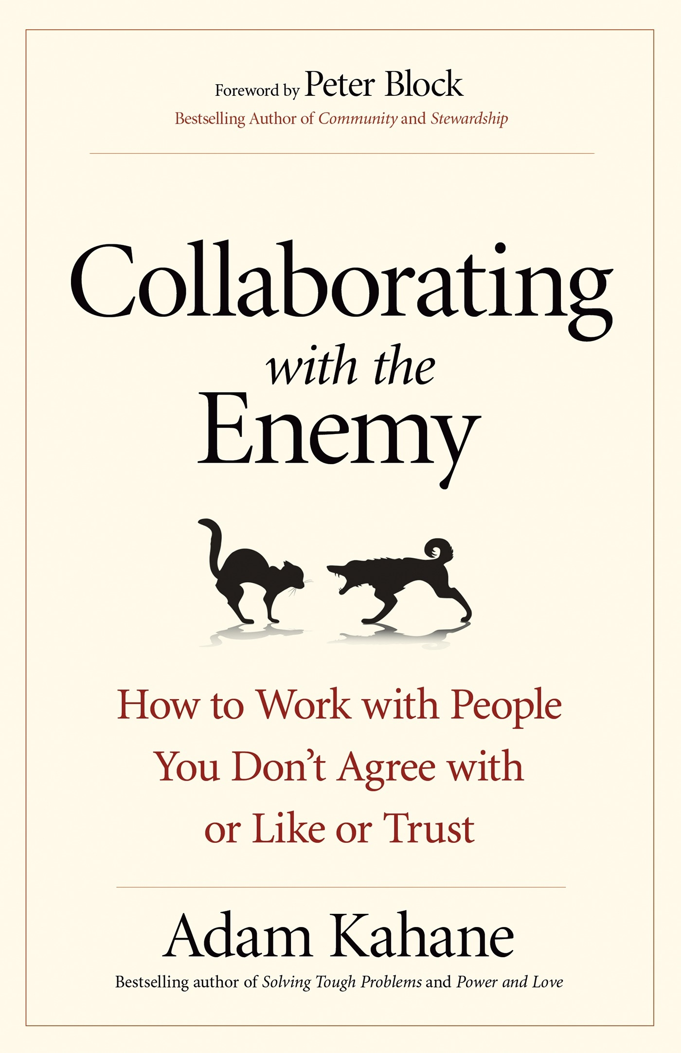 Collaborating with the EnemyHow to Work with People You Don't Agree with or... by Adam Kahane, ISBN: 9781626568228