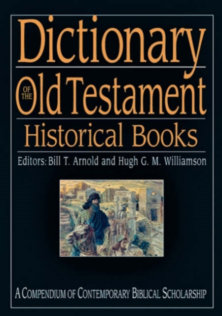 Dictionary of the Old Testament Historical Books by Bill T. Arnold, ISBN: 9781844740949