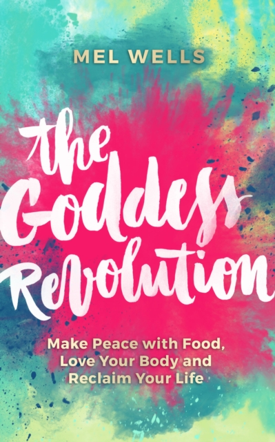 The Goddess RevolutionMake Peace with Food, Love Your Body and Reclai...