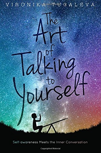 The Art of Talking to Yourself: Self-Awareness Meets the Inner Conversation by Vironika Tugaleva, ISBN: 9780992046835