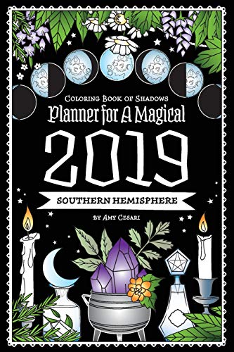 Coloring Book of Shadows: Southern Hemisphere Planner for a Magical 2019