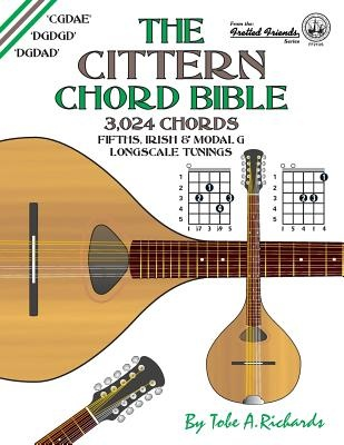 The Cittern Chord Bible: Fifths, Irish and Modal G Longscale Tunings 3,024 Chords (Fretted Friends) by Tobe A. Richards, ISBN: 9781906207403