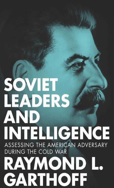 Soviet Leaders and IntelligenceAssessing the American Adversary During the Col...