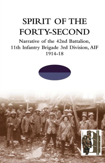 SPIRIT OF THE FORTY- SECONDNarrative of the 42nd Battalion, 11th Infantry Brigade 3rd Division, AIF 1914-18 by TBC, ISBN: 9781845748692