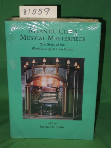 Atlantic City's Musical Masterpiece: The Story of the World's Largest Pipe Organ