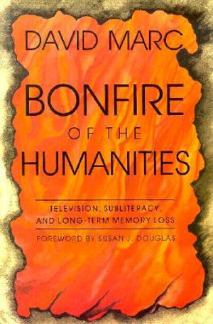 booko comparing prices for bonfire of the humanities essays on  bonfire of the humanities essays on television subliteracy and long term memory loss