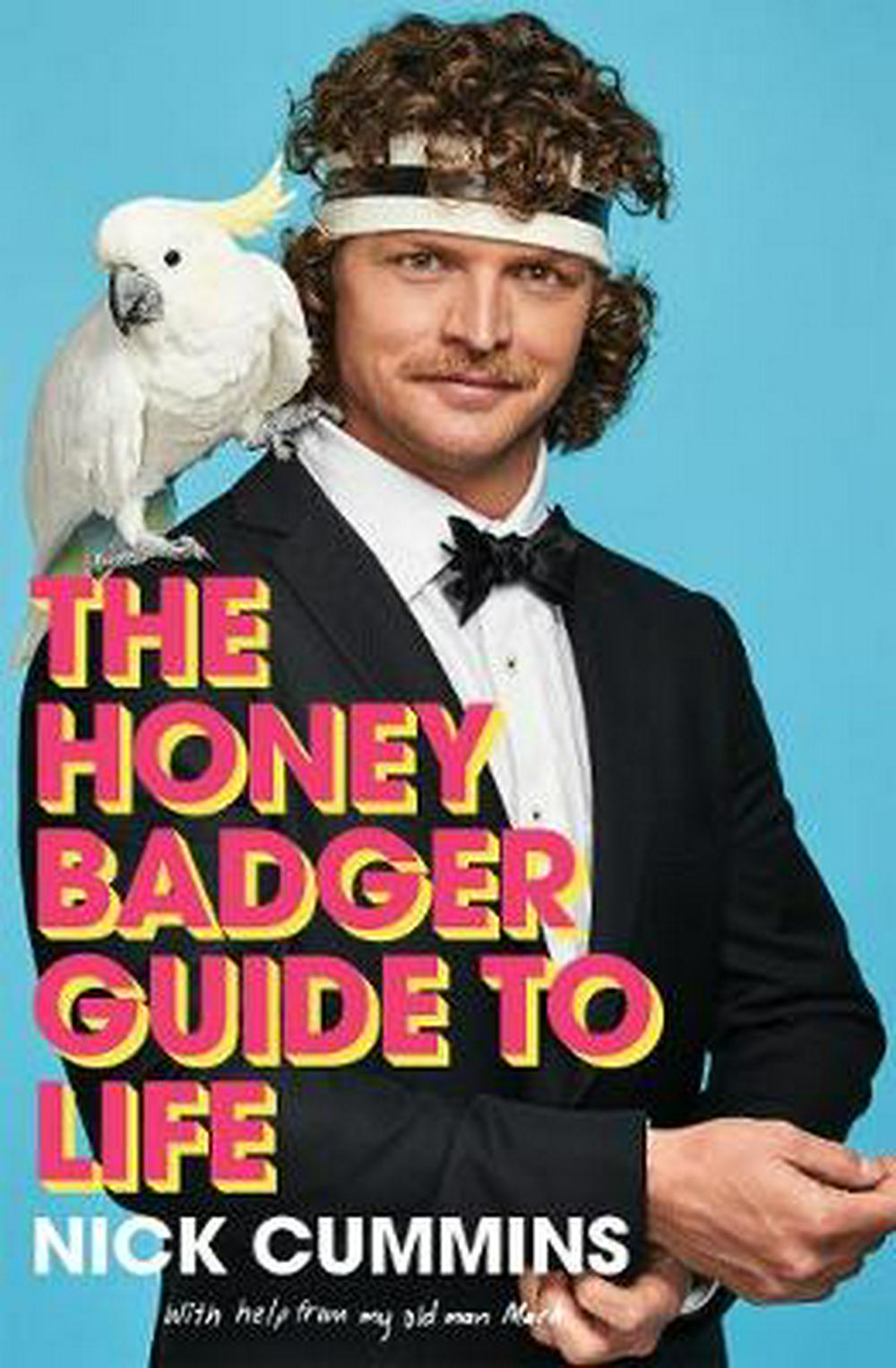 The Honey Badger Guide to Life by Nick Cummins, ISBN: 9781760558079
