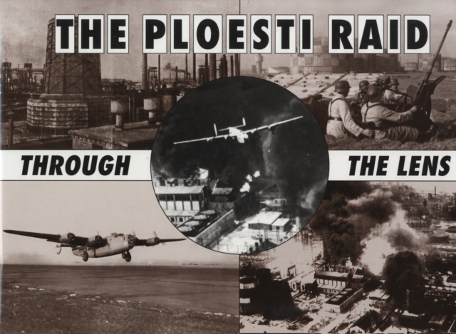 The Ploesti Raid Through the Lens