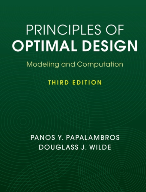 Principles of Optimal DesignModeling and Computation by Panos Y. Papalambros,Douglass J. Wilde, ISBN: 9781107132672